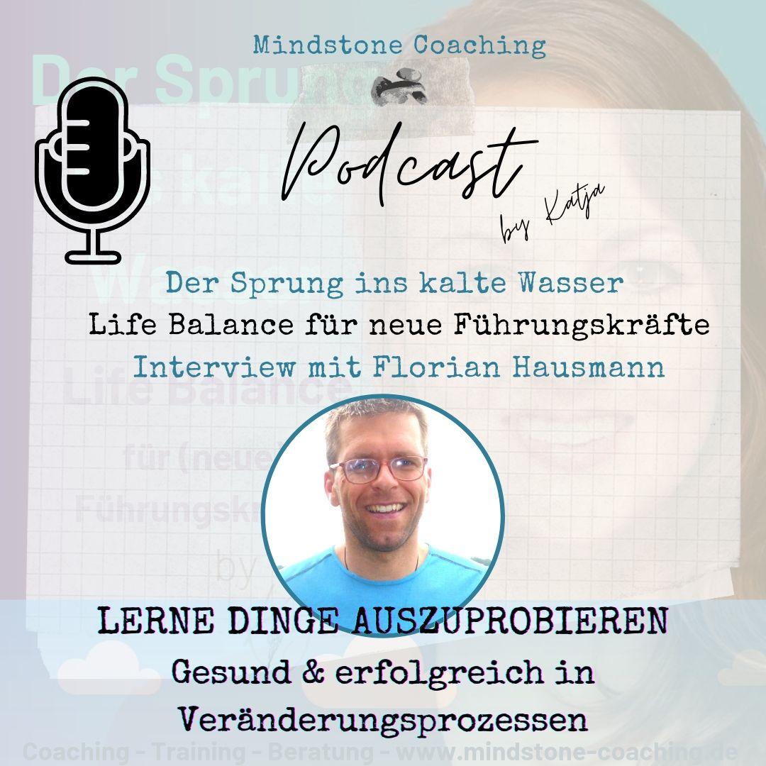 Neu als Führungskraft I LERNE DINGE AUSZUPROBIEREN - GESUND & ERFOLGREICH IN VERÄNDERUNGSPROZESSEN -- Interview mit Florian Hausmann