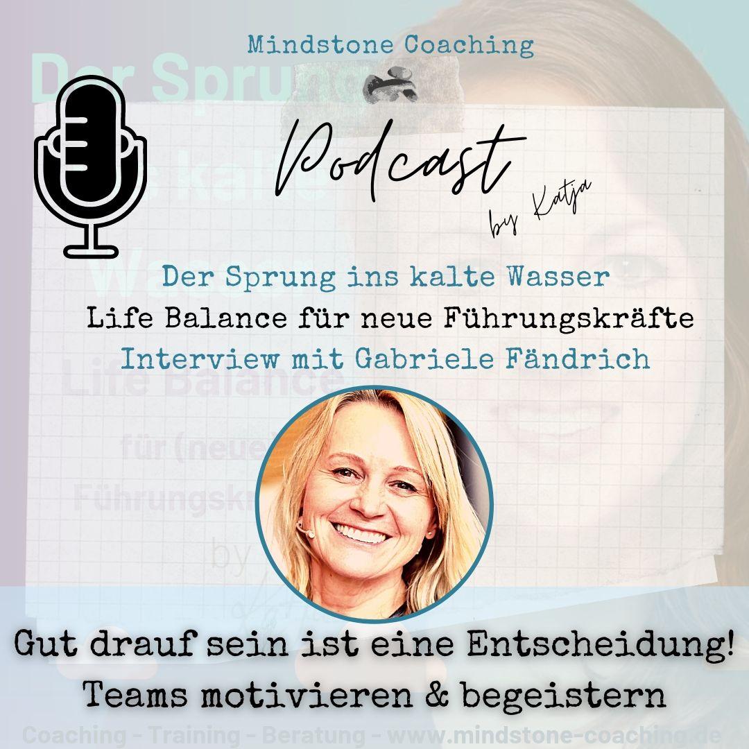 Neu als Führungskraft I GUT DRAUF SEIN IST EINE ENTSCHEIDUNG - TEAMS MOTIVIEREN UND BEGEISTERN I Interview mit Gabriele Fähndrich